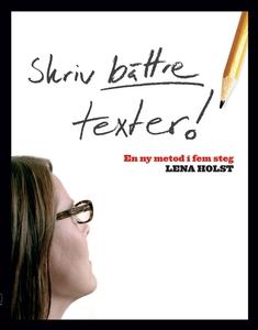 Skriv bättre texter : En ny metod i  fem steg (