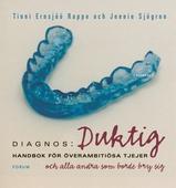 Diagnos: duktig : handbok för överambitiösa tjejer och alla andra som borde bry sig
