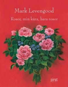 Rosor, min kära, bara rosor (e-bok) av Mark Lev
