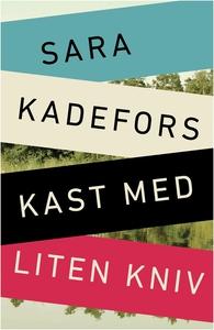 Kast med liten kniv (e-bok) av Sara Kadefors