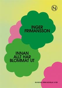 Innan allt har blommat ut (e-bok) av Inger Frim