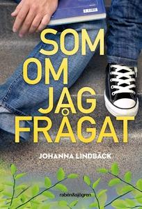 Som om jag frågat (e-bok) av Johanna Lindbäck