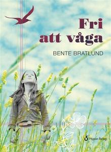 Fri att våga (e-bok) av Bente Bratlund