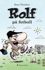 Rolf på fotboll (e-bok) av Rune Fleischer