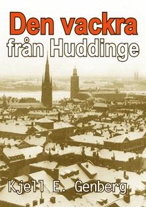 Den vackra från Huddinge (e-bok) av Kjell E. Ge