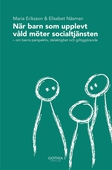 När barn som upplevt våld möter socialtjänsten : om barns perspektiv, delaktighet och giltiggörande