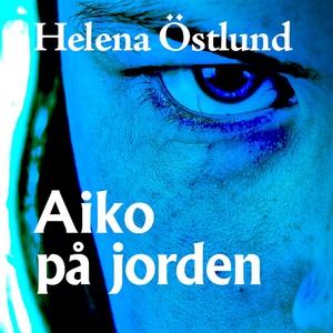 Aiko på jorden (ljudbok) av Helena Östlund