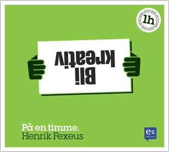 Bli kreativ (ljudbok) av Henrik Fexeus