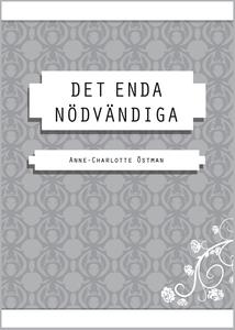 DET ENDA NÖDVÄNDIGA (e-bok) av Anne-Charlotte Ö