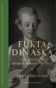 Fukta din aska : C.M. Bellmans liv från början