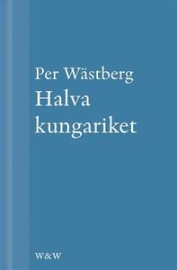 Halva kungariket (e-bok) av Per Wästberg