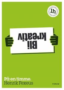 Bli kreativ : På en timme (e-bok) av Henrik Fex