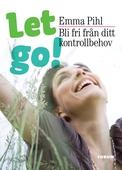 Let go! Bli fri från ditt kontrollbehov