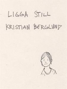 Ligga still (e-bok) av Kristian Berglund