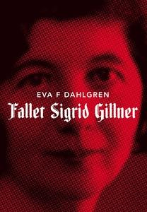 Fallet Sigrid Gillner (e-bok) av Eva F Dahlgren