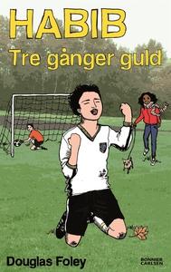 Habib: Tre gånger guld (e-bok) av Douglas Foley