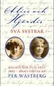 Alice och Hjördis : Två systrar : dagböcker och brev 1885-1964