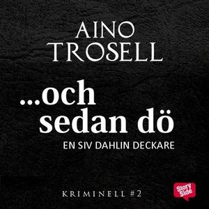 Och sedan dö (ljudbok) av Aino Trosell