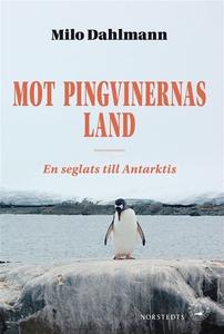 Mot pingvinernas land - En seglats till Antarkt