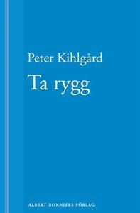 Ta rygg (e-bok) av Peter Kihlgård