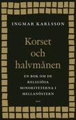 Korset och halvmånen : En bok om de religiösa minoriteterna i Mellanöstern och i Sverige