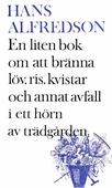 En liten bok om att bränna kvistar, gräs, löv och annat avfall i ett hörn av trädgården : med mer än 20 illustr. i färg (färgerna är svart och vitt) av förf.