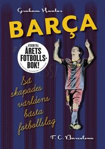 Barca: Så skapades världens bästa fotbollslag (
