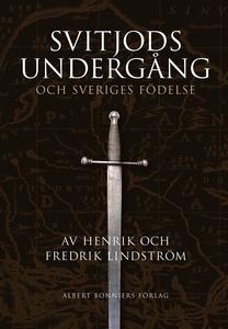 Svitjods undergång och Sveriges födelse (e-bok)