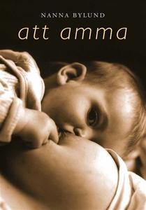 Att amma (e-bok) av Nanna Bylund