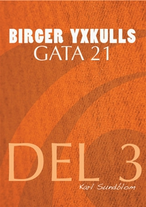 BIRGER YXKULLS GATA 21, DEL 3 (e-bok) av Karl S