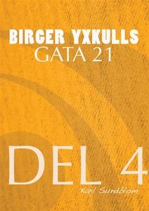BIRGER YXKULLS GATA 21, DEL 4 (e-bok) av Karl S