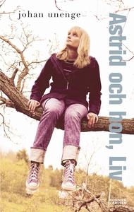 Astrid och hon, Liv (e-bok) av Johan Unenge