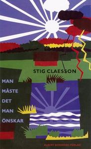 Man måste det man önskar (e-bok) av Stig Claess