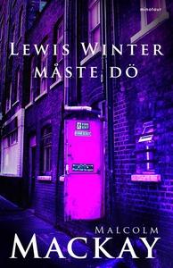 Lewis Winter måste dö (e-bok) av Malcolm Mackay