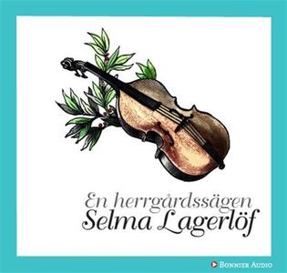 En herrgårdssägen (ljudbok) av Selma Lagerlöf