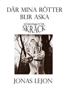 Där mina rötter blir aska (e-bok) av Jonas Lejo