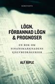 Lögn, förbannad lögn & prognoser - En bok om finansmarknadens självbedrägerier