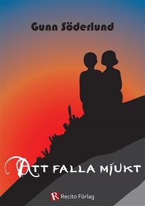 Att falla mjukt (e-bok) av Gunn Söderlund