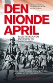 Den nionde april : Nazitysklands invasion av Norge 1940