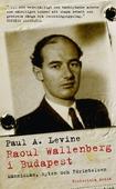 Raoul Wallenberg i Budapest : människan, myten och förintelsen
