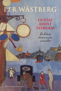 Gustaf Adolf Lysholm : Diktare, drömmare, servi