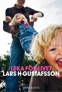 Leka för livet (e-bok) av Lars H Gustafsson