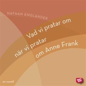 Vad vi pratar om när vi pratar om Anne Frank (n