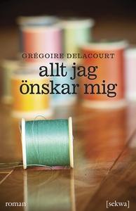 Allt jag önskar mig (e-bok) av Grégoire Delacou