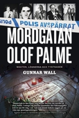 Mordgåtan Olof Palme : makten, lögnerna och tystnaden