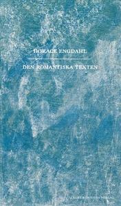 Den romantiska texten (e-bok) av Horace Engdahl