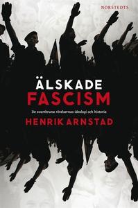 Älskade fascism (e-bok) av Henrik Arnstad