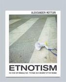 Etnotism: En essä om mångkultur, tystnad och begäret efter mening