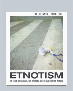 Etnotism: En essä om mångkultur, tystnad och be
