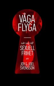 Våga flyga : Vår väg till sexuell frihet (e-bok